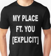 My Place Ft. You [Explicit] Unisex T-Shirt