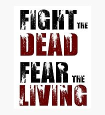 Fight The Dead/Fear The Living - The Walking Dead Photographic Print