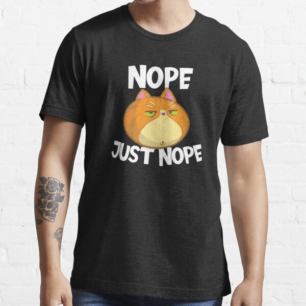 Just Nope Simply No Cat Boredom Gift Essential T-Shirt