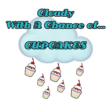 Cloudy With A Chance Of Cupcakes by doonidesigns