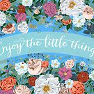 Enjoy the little things by Yuliya Art