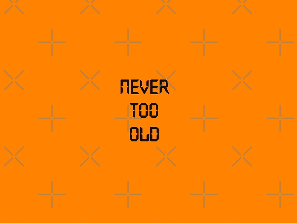 Never too old by evolutionx