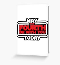 May the 4th Be With You Today Greeting Card