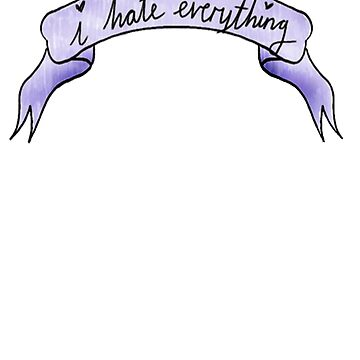 I hate everything by everexpanding