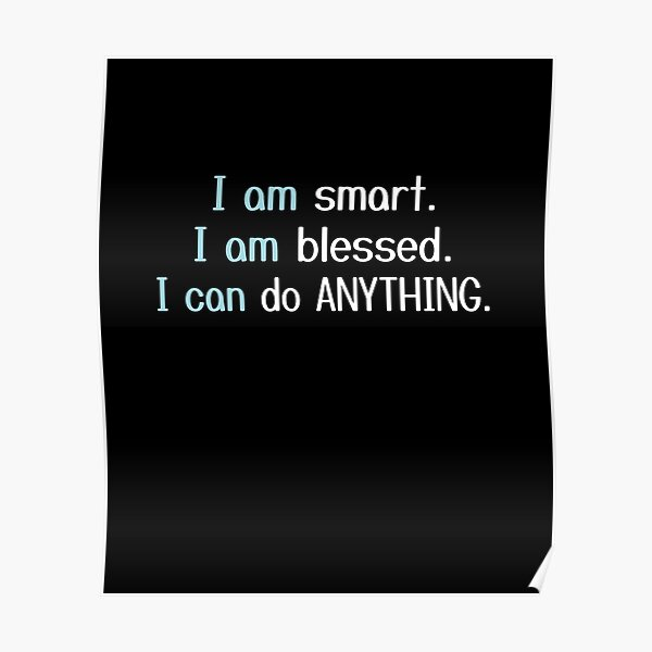 i am smart i am blessed i can do anything Poster