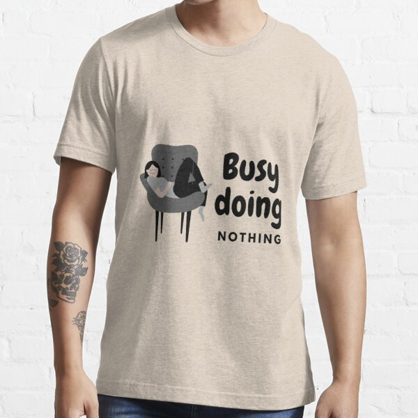 Busy doing nothing gift for lazy people Essential T-Shirt