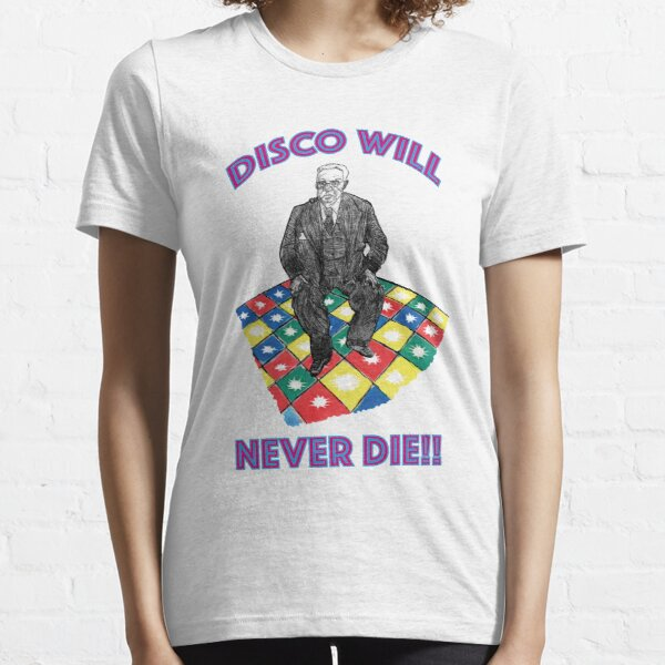 Disco will Never Die!!   Essential T-Shirt