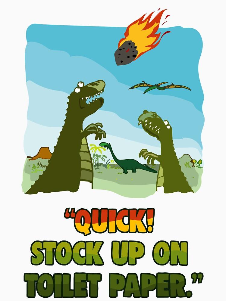 Quick! Stock Up On Toilet Paper. Dinosaurs Coronavirus. by BOLD-Australia