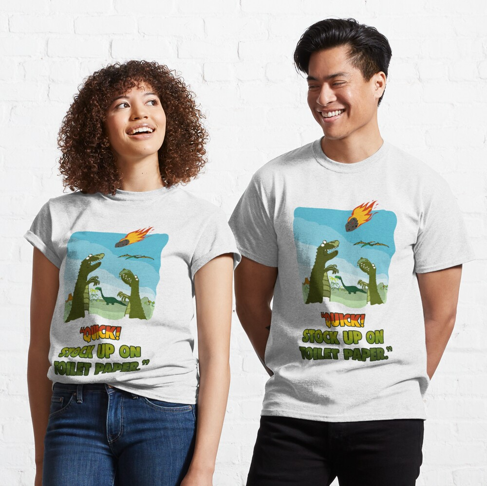 Quick! Stock Up On Toilet Paper. Dinosaurs Coronavirus. Classic T-Shirt