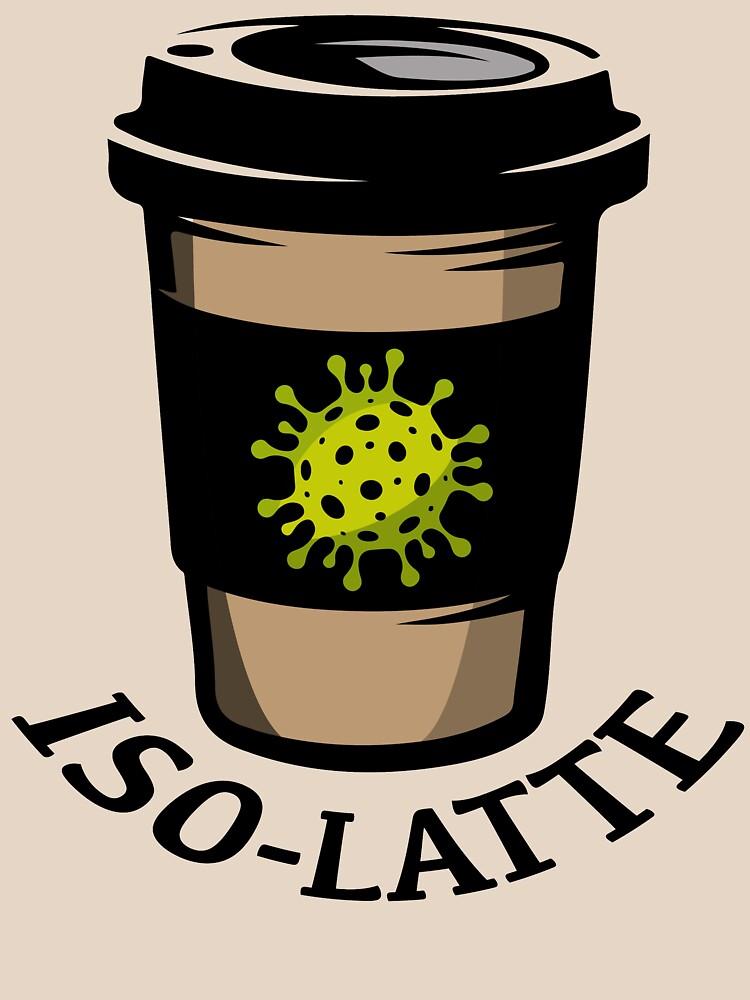 Iso-Latte. Coronavirus coffee. by BOLD-Australia