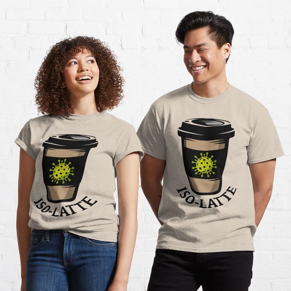Iso-Latte. Coronavirus coffee. Classic T-Shirt