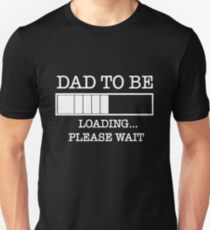 Soon to be Dad Gift- Dad to be Loading Please Wait Unisex T-Shirt