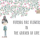 Friends Are Flowers by CobyLyn