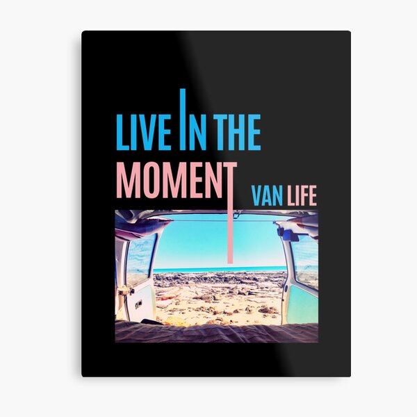 Live in the Moment | VAN LIFE  Metal Print