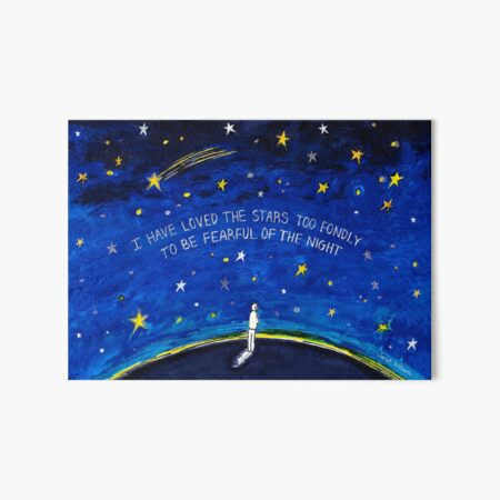 I have Loved the Stars too Fondly to be Fearful of the Night Art Board Print