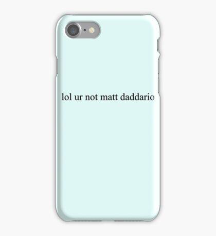lol ur not matt daddario. iPhone Case/Skin