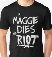 If Maggie dies we riot - The walking dead T-Shirt