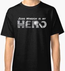 Joss Whedon is My Hero Classic T-Shirt