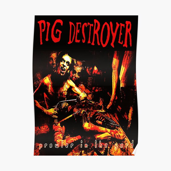 Pig Destroyer - Prowler in the Yard Poster