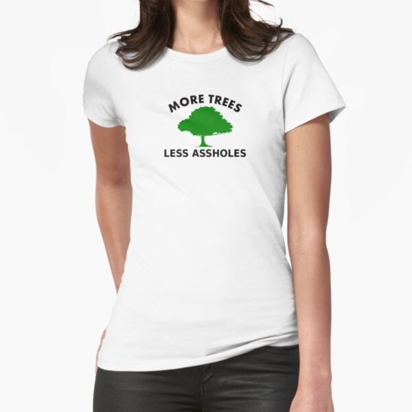 More Trees, Less Assholes Tailliertes T-Shirt