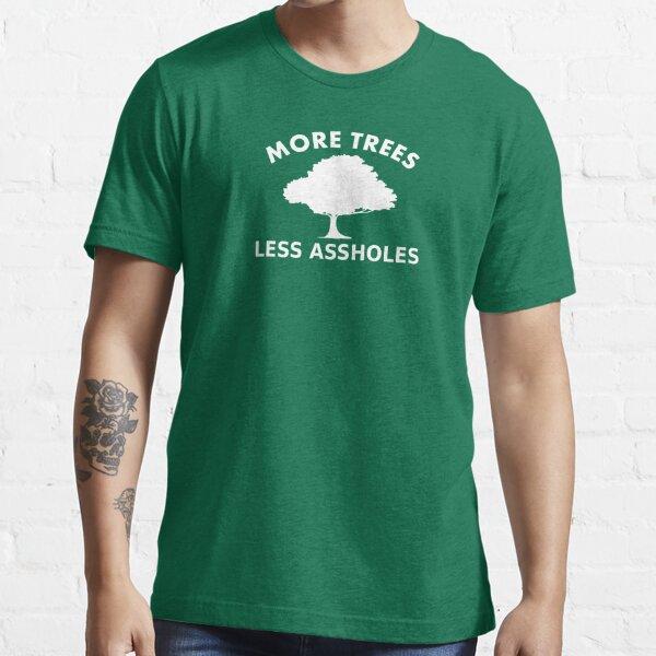 More trees, less assholes Essential T-Shirt