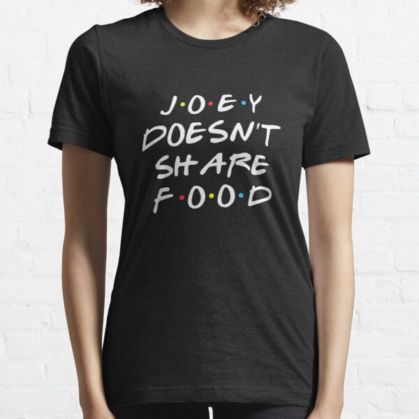Joey Doesn't Share Essential T-Shirt