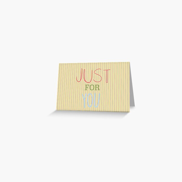 Just for you greetings Greeting Card