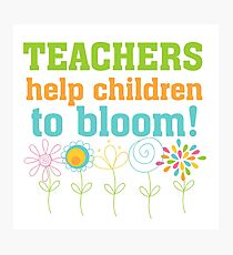 Flowers Teachers Help Children to Bloom Photographic Print