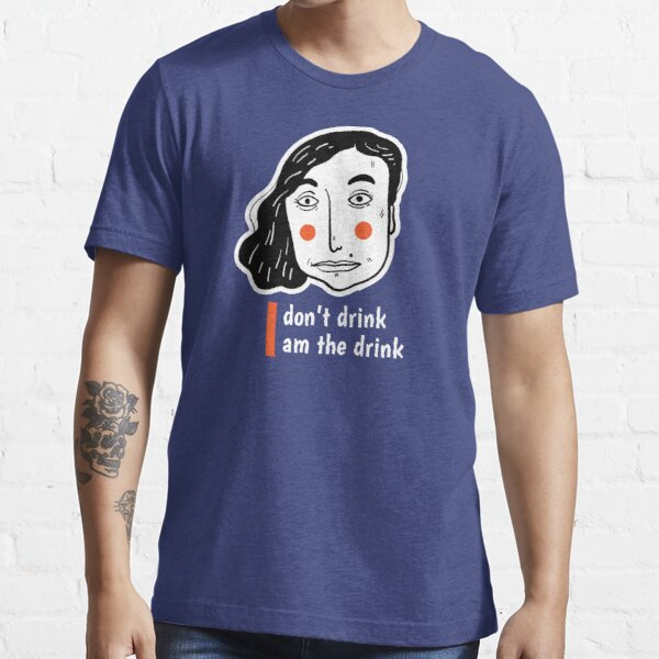 The amusing  face of woman with letter I don't drink I am the drink Essential T-Shirt