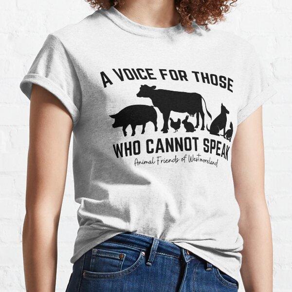 A Voice For Those Who Cannot Speak   Black design   Animal Activist   Animal Shelter   Animal Rescue   Farm Rescue   Sanctuary Classic T-Shirt