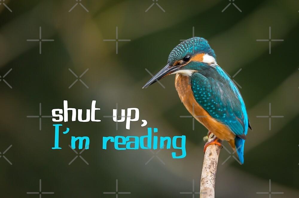 Shut Up, I'm Reading by xanaduriffic