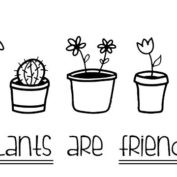 plants are friends by IssyGracex