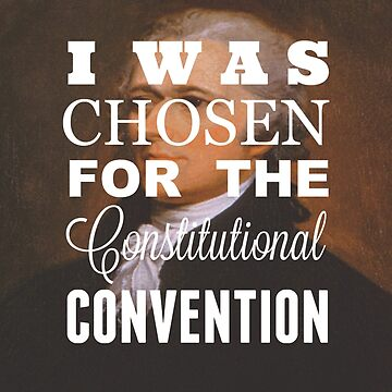 I Was Chosen for the Constitutional Convention by 42AndAHalf
