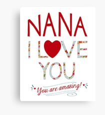 Nana, I Love You, You are Amazing Canvas Print