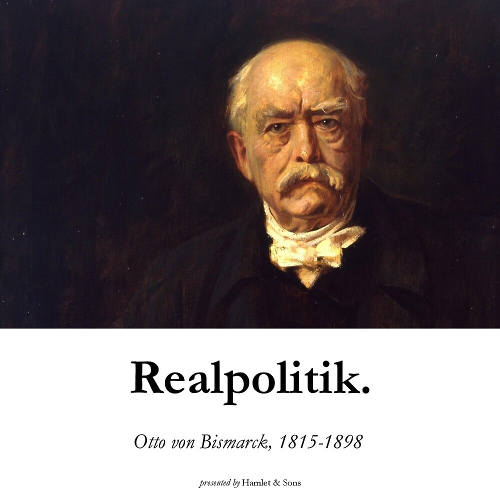 "Otto Von Bismarck Quotes: Realpolitik"" By Hamlet-and-sons"