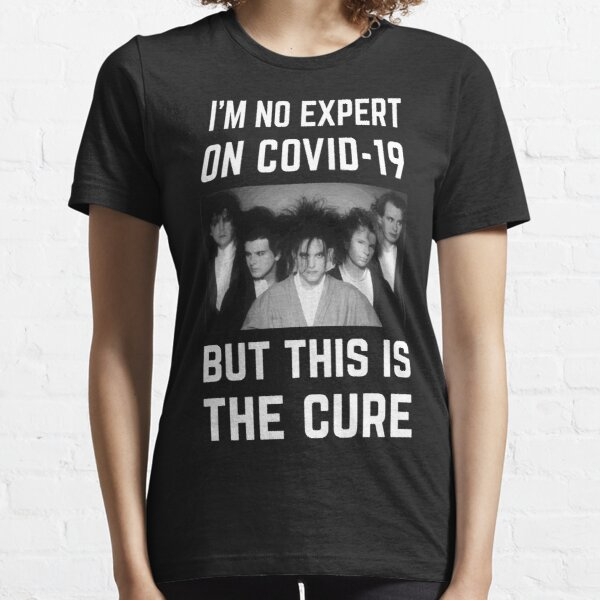Im No Expert On Covid-19 But This Is The Cure Essential T-Shirt