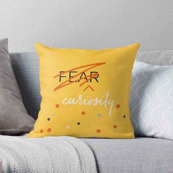 Curiosity Over Fear Throw Pillow