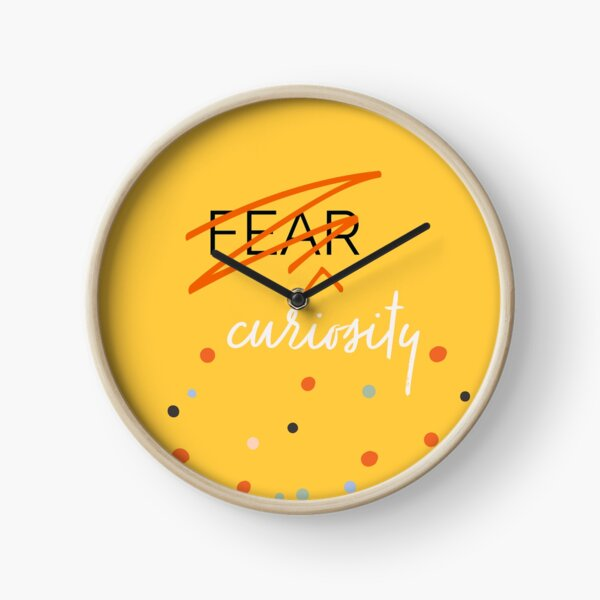 Curiosity Over Fear Clock
