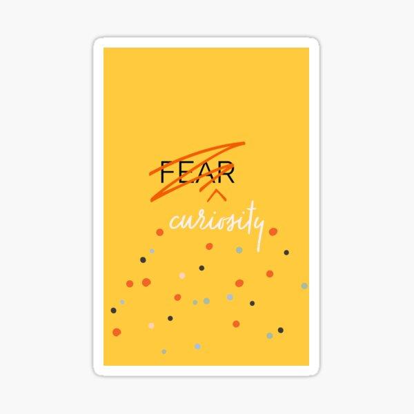 Curiosity Over Fear Sticker