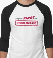 All your FAVES are PROBLEMATIC Men's Baseball ¾ T-Shirt