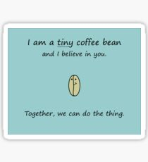 Tiny Coffee Bean Believes In You Sticker