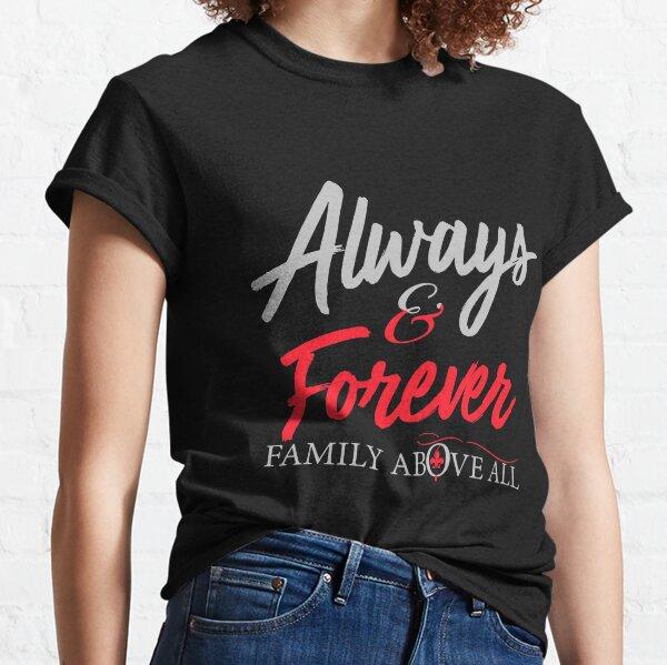 Siempre y para siempre Familia por encima de todo Camiseta clásica
