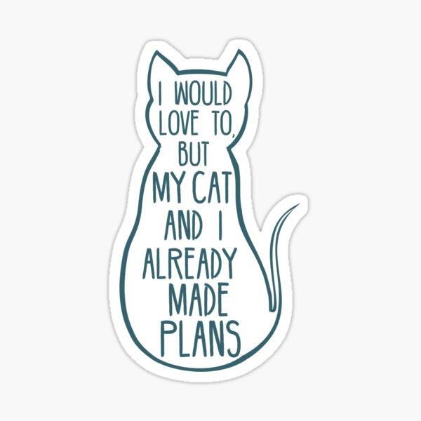 J'adorerais, mais mon chat et moi avons déjà fait des plans # 2 Sticker