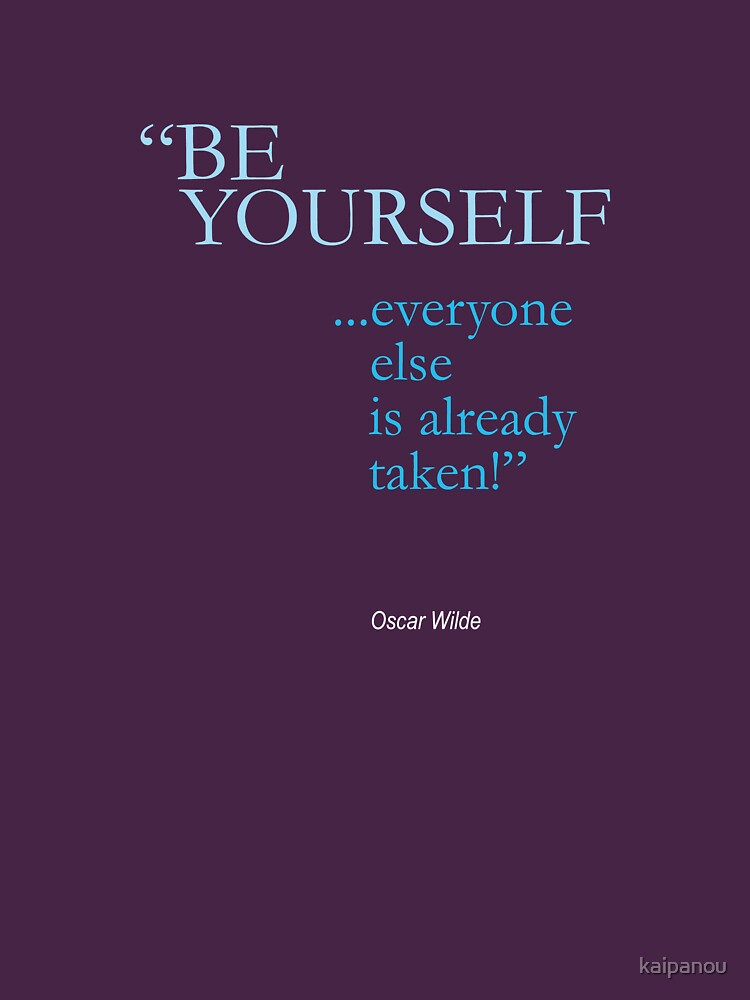 be yourself; everyone else is already taken /oscar wilde/ | Unisex T-Shirt