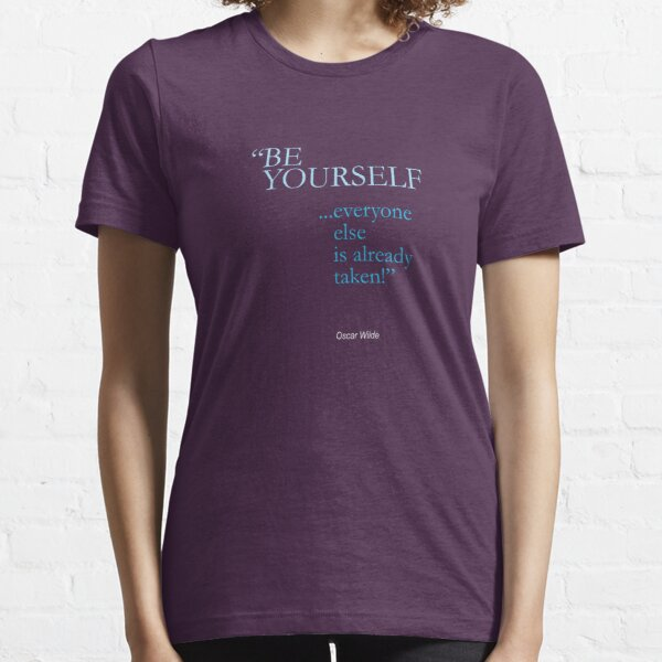 be yourself; everyone else is already taken /oscar wilde/ Essential T-Shirt