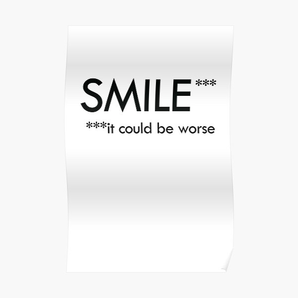 SMILE it could be worse Poster