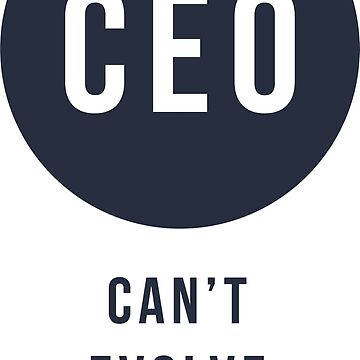 CEO - Can't Evolve Overnight by grfxpro