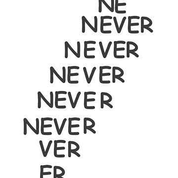 NEVER NEVER NEVER by KarasuZetsubou