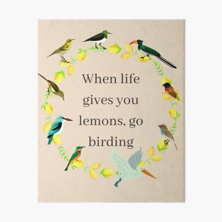 When Life Gives You Lemons, Go Birding Art Board Print