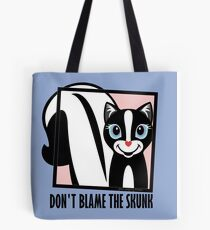 DON'T BLAME THE SKUNK Tote Bag